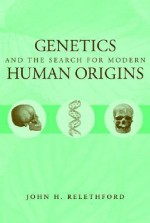 Genetics and the Search for Modern Human Origins - John H. Relethford