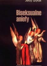 Biseksualne anioły i inne takie drobiażdżki - Jerzy Szyłak