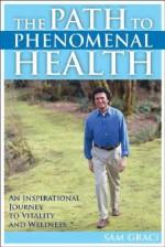 The Path To Phenomenal Health - Sam Graci