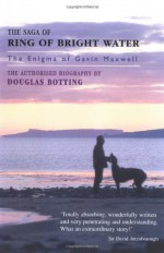 The Saga of Ring of Bright Water: The Enigma of Gavin Maxwell - Douglas Botting