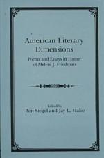 American Literary Dimensions: Poems and Essays in Honor of Melvin J. Friedman - Melvin J. Friedman, Jay L. Halio