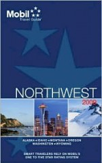 Mobil Travel Guide 2009 Northwest (AK, ID, MT, OR, WA, WY) (Mobil Travel Guide Northwest (Id, Or, Vancouver Bc, Wa)) - Mobil Travel Guides