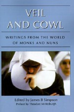 Veil and Cowl: Writings from the World of Monks and Nuns - James Simpson