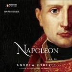 Napoleon: A Life - Andrew Roberts, John Lee, Penguin Audio