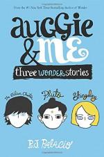 Auggie & Me: Three Wonder Stories - R. J. Palacio