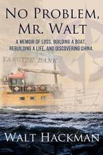 No Problem, Mr. Walt: A Memoir of Loss, Building a Boat,Rebuilding a Life, and Discovering China - Gordon Jackson, Raeghan Rebstock, Walt Hackman, Ron Pastucha