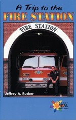 A Trip to the Fire Station - Jeffrey A. Rucker