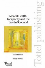 Mental Health, Incapacity and the Law in Scotland - Hilary Patrick