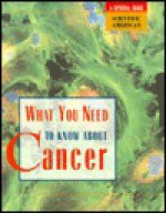 What You Need to Know About Cancer: Scientific American a Special Issue - Editors of Scientific American Magazine