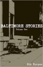 Baltimore Stories: Volume One - Nik Korpon