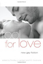 Fool For Love: New Gay Fiction - Timothy J. Lambert, Nathan Burgoine, Jeffrey Ricker, Trebor Healey, Joel Derfner, Josh Helmin, Paul Lisicky, Rob Williams, Andrew Holleran, Greg Herren, David Puterbaugh, Mark G. Harris, Shawn Anniston, Brandon M. Long, Felice Picano, Rob Byrnes, R.D. Cochrane