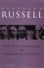 The Basic Writings of Bertrand Russell: 1903-1959 - Bertrand Russell, Lester E. Denonn, Robert E. Egner