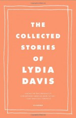 The Collected Stories of Lydia Davis - Lydia Davis
