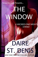 The Window: Tessa Savage Presents...A Wicked One Night Stand (Savage Tales Book 8) - Daire St. Denis