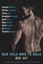 Blue Colla Make Ya Holla Box Set - Seraphina Donavan, Chelsea Camaron, Laramie Briscoe, Stella Hunter, Cat Mason, Bijou Hunter, Aimie Grey, Carian Cole, Christina Tomes