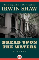 Bread Upon the Waters: A Novel - Irwin Shaw