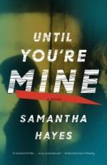Until You're Mine: A Novel - Samantha Hayes