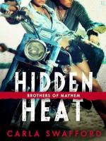 Hidden Heat: A Brothers of Mayhem Novel - Carla Swafford