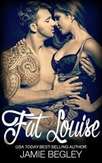 Fat Louise (Biker Bitches Book 2) - Jamie Begley