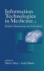 Information Technologies in Medicine, Medical Simulation and Education - Metin Akay