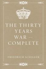 The Thirty Years War - Complete - Friedrich Schiller, Friedrich Schiller