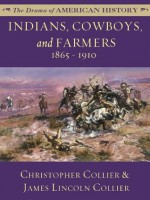 Indians, Cowboys, and Farmers: 1865 - 1910 (The Drama of American History Series) - James Lincoln Collier, Christopher Collier