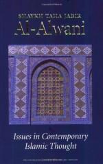 Issues in Contemporary Islamic Thought - Taha Jabir Al-Alwani