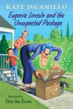 Eugenia Lincoln and the Unexpected Package: Tales from Deckawoo Drive, Volume Four - Kate DiCamillo, Chris Van Dusen