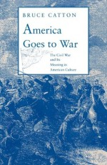 America Goes to War: The Civil War and Its Meaning in American Culture - Bruce Catton