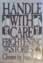 Handle with Care: Frightening Stories - John Dickson Carr, Elizabeth Gaskell, Isak Dinesen, Ellery Queen, William Brittain, Michael Gilbert, Rog Phillips, William Seabrook, Hugh Pentecost, Patricia McGerr, Barbara Williamson, M.R, James, Agatha Christie, Jerome K. Jerome
