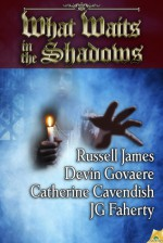 What Waits in the Shadows - Russell James, Devin Govaere, Catherine Cavendish, JG Faherty