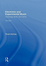 Electronic and Experimental Music: Technology, Music, and Culture - Thom Holmes