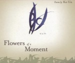 Flowers of a Moment - Ko Un, Brother Anthony, Young-Moo Kim, Gary Gach