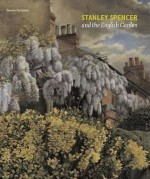 Stanley Spencer and the English Garden - Steven Parissien, Jeremy Gould, Martin Postle