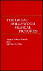 The Great Hollywood Musical Pictures - James Robert Parish, Michael R. Pitts
