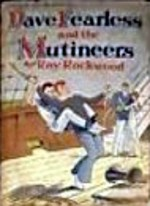 Dave Fearless and the Mutineers or, Prisoners on the Ship of Death - Roy Rockwood