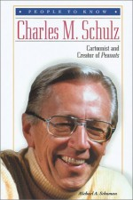 Charles M. Schulz: Cartoonist and Creator of Peanuts - Michael A. Schuman
