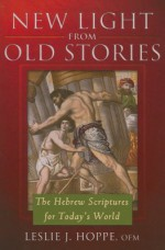 New Light from Old Stories: The Hebrew Scriptures for Today's World - Leslie J. Hoppe