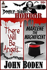 Double Barrel Horror: There Will Be Angels... / Marlene the Magnificent - John Boden, Matthew Weber