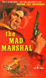 The Mad Marshal - William Colt MacDonald