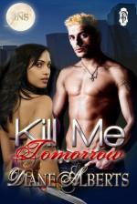 Kill Me Tomorrow - Diane Alberts