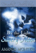 By the Light of the Silvery Moon - Amanda McIntyre