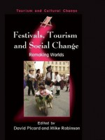 Festivals, Tourism and Social Change: Remaking Worlds - Mike Robinson, David Picard