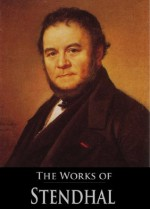 The Complete Works of Stendhal: Armance, The Red and the Black, The Charterhouse of Parma, Vanina Vanini, The Abbess of Castro and More (8 Books With Active Table of Contents) - Stendhal, Charles Kenneth Scott-Moncrieff