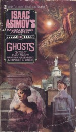 Ghosts - Isaac Asimov, Charles G. Waugh, J.K. Potter, Parke Godwin, W.W. Jacobs, Russell Kirk, Charlotte Riddell, Tanith Lee, Stephen Minot, C.L. Moore, Edith Wharton, Jack Vance, Magnus Ridolph, Robert Aickman, Gardner R. Dozois, Jack M. Dann, Michael Swanwick, Mary E. Wilkins Fr