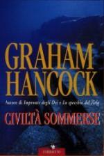 Civiltà sommerse - Graham Hancock, Donatella Cerutti Pini, Lidia Perria, Marco Sartori