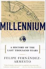 Millennium: A History of the Last Thousand Years - Felipe Fernández-Armesto