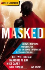 Masked - Lou Anders, Matthew Sturges, Mark Chadbourn, Marjorie M. Liu, Ian McDonald, Bill Willingham, James Maxey, Paul Cornell, Mike Carey, Mike Baron, Daryl Gregory, Gail Simone, Stephen Baxter, Chris Roberson, Peter David, Kathleen David, Joseph Mallozzi