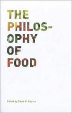 The Philosophy of Food - David M. Kaplan