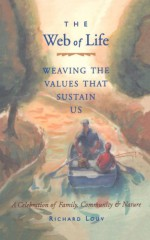 The Web of Life: Weaving the Values That Sustain Us - Richard Louv